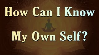 How Can I Know My Own Self?