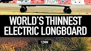 THINNEST ELECTRIC LONGBOARD on the Planet!