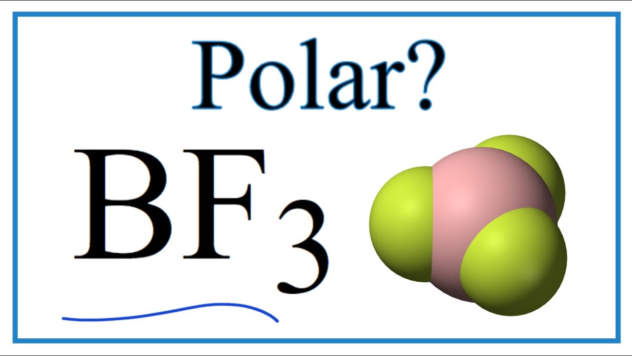 is bf3 polar or non polar boron trifluoride  [ 1280 x 720 Pixel ]