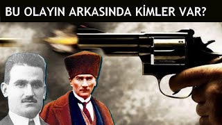Atatürk'e Suikast | Bu Olayın Arkasında Kimler Var?
