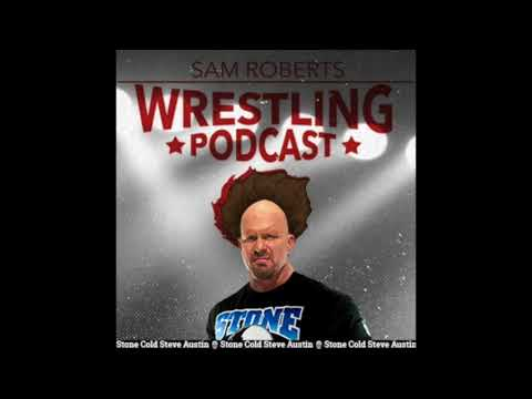 Stone Cold Steve Austin - Sam Roberts Wrestling Podcast 157 w/State of Wrestling