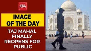 Taj Mahal Reopens For Public After 6 Months   Image Of The Day   India Today