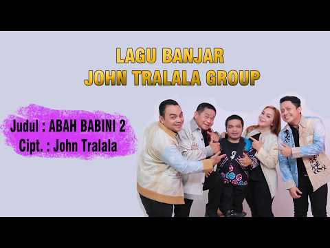 ABAH BABINI 2 - LAGU BANJAR KOCAK (John Tralala Group)