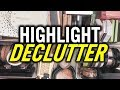 HIGHLIGHT DECLUTTER - WHY IS THIS SO HARD?!