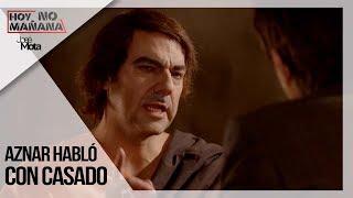 Aznar habló con Casado   Hoy no Mañana #2  JM