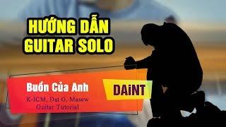 Buồn Của Anh - K-ICM, Đạt G, Masew | Hướng dẫn guitar solo/fingerstyle | DaiNT