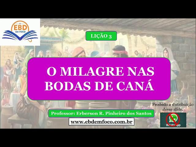 LIÇÃO 3 - O MILAGRE NAS BODAS DE CANÁ
