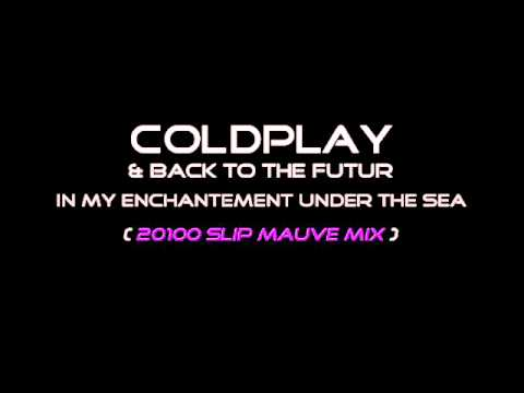 COLDPLAY & BACK TO THE FUTUR - In my place (20100 Slip Mauve Mix)
