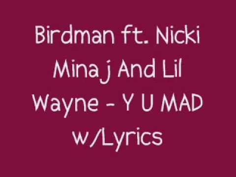 Birdman ft. Nicki Minaj And Lil Wayne - Y U MAD Lyrics