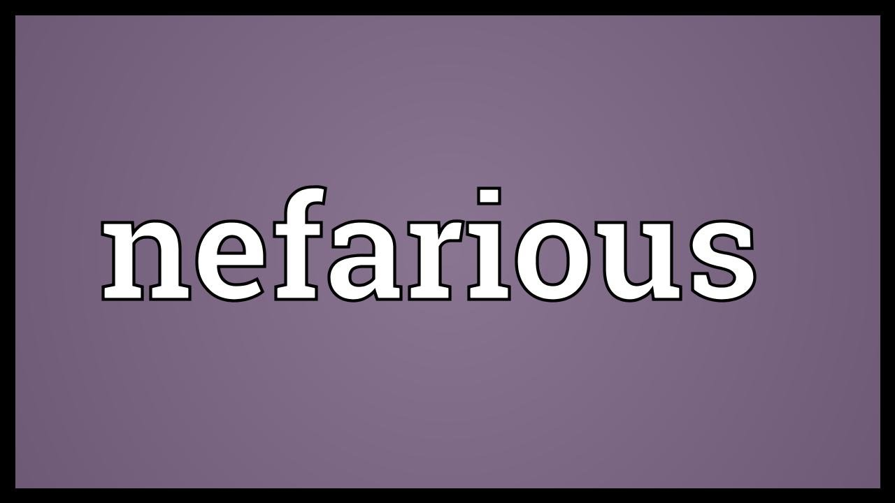 Nefarious Meaning