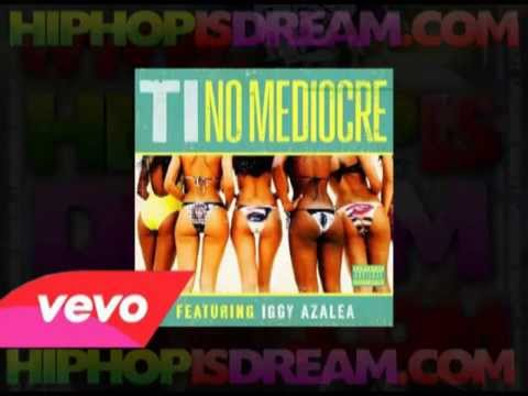 [Mp3 Download] T.I. - No Mediocre (Feat. Iggy Azalea) [Audio]