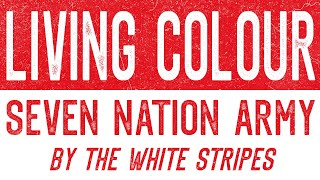 Living Colour - Seven Nation Army (Original by the White Stripes)