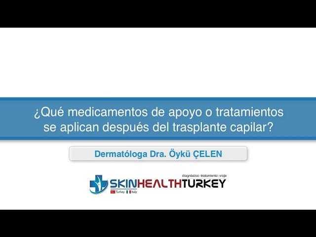¿Qué medicamentos de apoyo o tratamientos se aplican después del trasplante capilar?-Dra. Oyku Celen