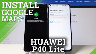How to Install Google Maps on Huawei P40 Lite