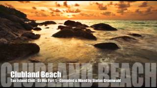Clubland Beach - Tao Island Chill DJ Mix Part 1 by Stefan Gruenwald