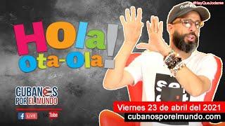 Alex Otaola en Hola! Ota-Ola en vivo por YouTube Live (viernes 23 de abril del 2021)