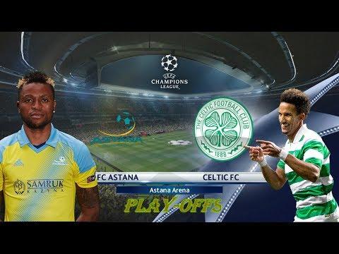 FC Astana-Celtic FC - UEFA CHAMPIONS LEAGUE Play-Offs |PES 2017 PTE Patch 6.0|