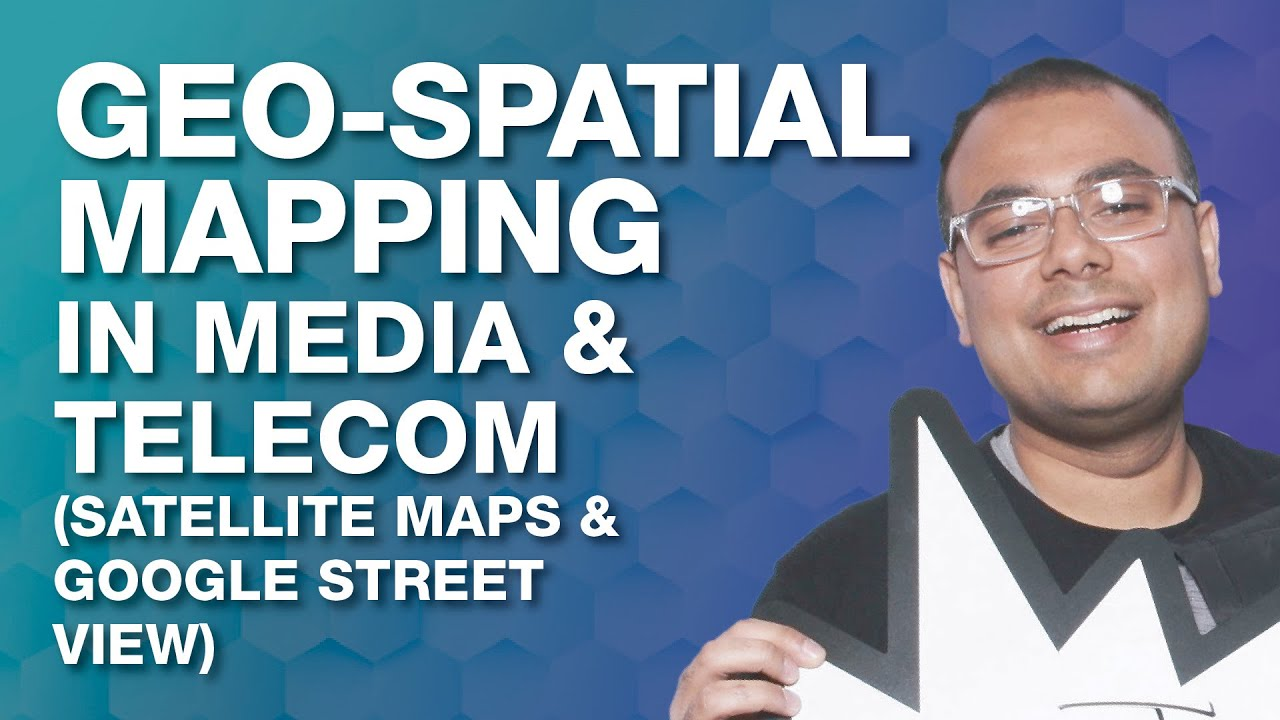 Geo-spatial Mapping in Media & Telecom (Satellite Maps & Google Street View)