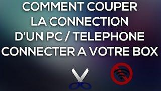 Comment couper la connection d'un pc/telephone connecté a votre box...
