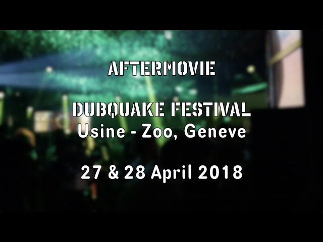 Dubquake Festival 2018 - Usine, Zoo - Aftermovie