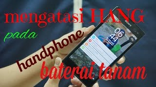 Cara mengatasi HANG pada HP baterai tanam || freeze on unremoveble battery