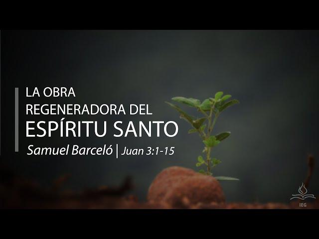 La obra regeneradora del Espíritu Santo - Samuel Barceló
