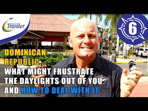 Dominican Republic - What might frustrate the daylights out of you and how to deal with it
