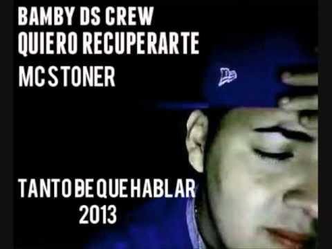 BAMBY DS FT MC STONER   QUIERO RECUPERARTE TANTO DE QUE HABLAR) 2013
