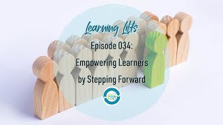Learning Lifts: Episode 034 – Empowering Learners by Stepping Forward