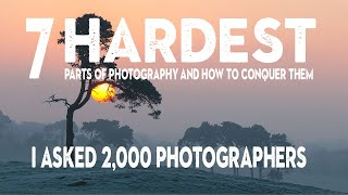 The 7 HARDEST parts of PHOTOGRAPHY and how to CONQUER THEM