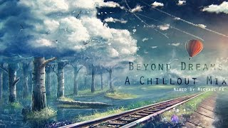 Beyond Dreams - A Chillout Mix [2 hours I 2.000 Uploads Special]