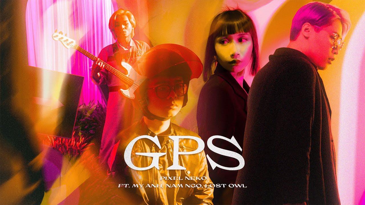 Download GPS - PIXEL NEKO FT. MỸ ANH, LOSTOWL, NAM NGÔ [OFFICIAL MUSIC VIDEO]