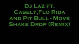 Dj Laz ft Casely,Flo Rida and Pit Bull Move Shake Drop (Remix)