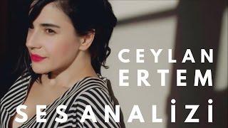 Ceylan Ertem Ses Analizi