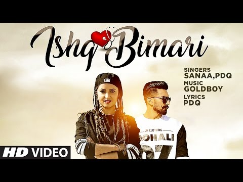 Ishq Bimari Full Video Song | SANAA Feat. PDQ | GOLDBOY | Punjabi Song 2017