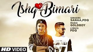 Ishq Bimari Full Video Song | SANAA Feat. PDQ | GOLDBOY | Punjabi Song 2017 thumbnail