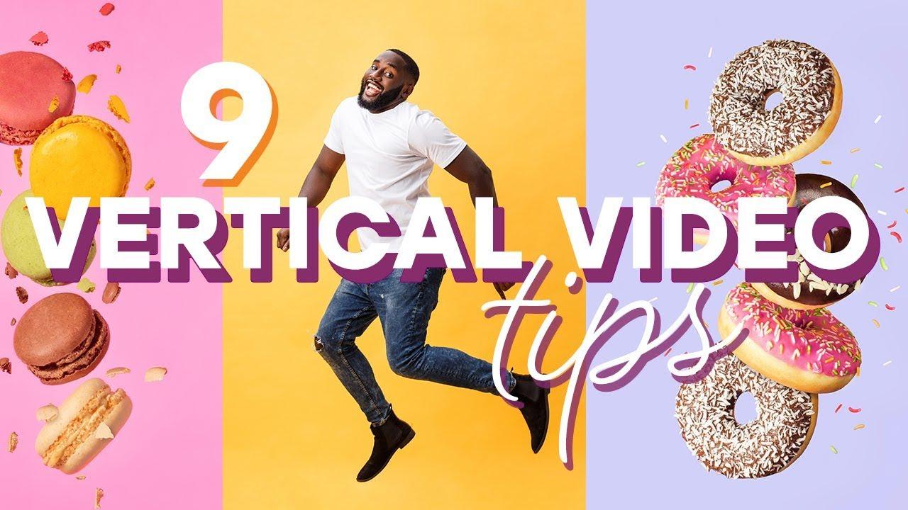 9 Tips for Creating Better Vertical Videos for Social Media