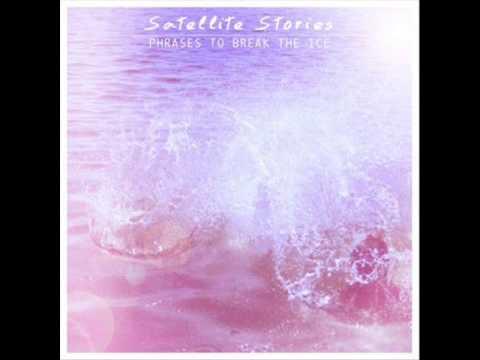 Satellite Stories - Phrases to Break the Ice: Full Album