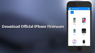 Download Official IPhone Firmware All Phones 2018