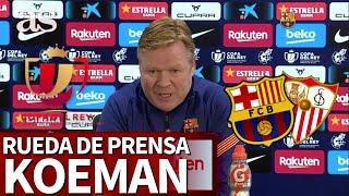 BARCELONA vs. SEVILLA | SEMIFINALES DE COPA | Rueda de prensa de KOEMAN| Diario As