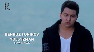 Behruz Tohirov Yolg Izman Бехруз Тохиров Ёлгизман Soundtrack