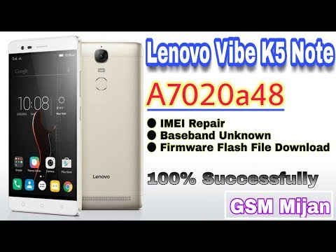 Lenovo Vibe K5 Note A7020a48 IMEI Repair & All Version Firmware
