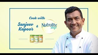 Cook with Nutralite  Chef Sanjeev Kapoor!