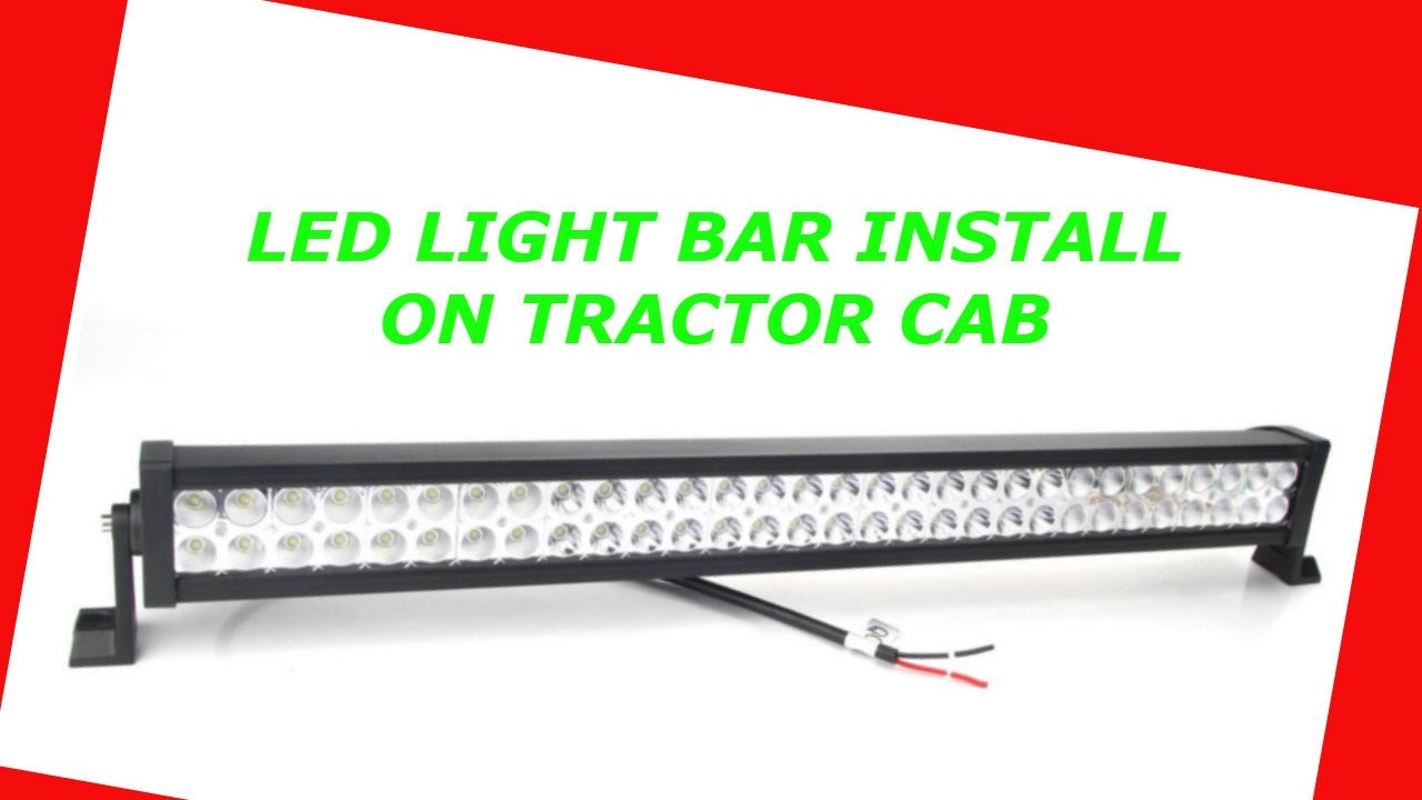 Led Light Bar Install On Tractor Youtube Lighting Board Wiring Kit
