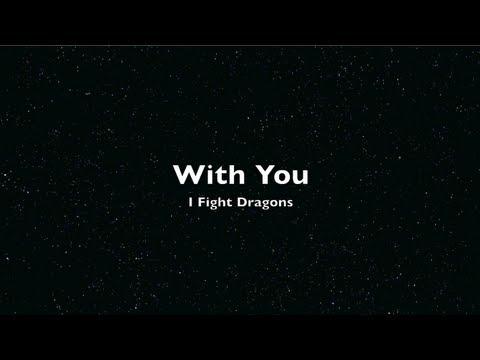 With You - I Fight Dragons (Lyrics)