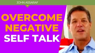How to Silence The Negative Self Talk That Keeps You Stuck John Assaraf