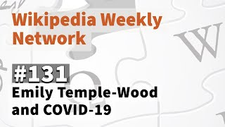 Wikipedia Weekly #131 - Emily Temple-Wood and COVID-19