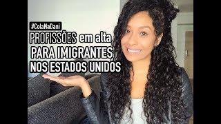 PROFISSÕES EM ALTA PARA IMIGRANTES NOS ESTADOS UNIDOS | #ColaNaDani
