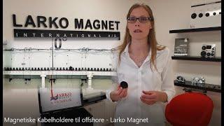Magnetiske Kabelholdere til offshore  - Larko Magnet A/S