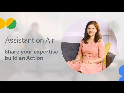 Share your expertise, build an Action (Assistant on Air)